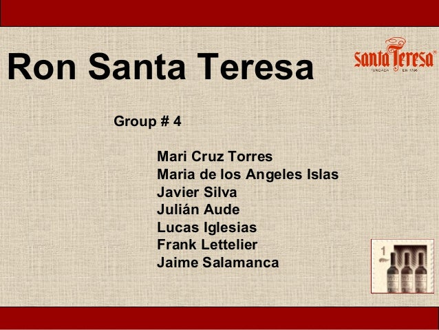 Ron Santa Teresa     Group # 4          Mari Cruz Torres          Maria de los Angeles Islas          Javier Silva        ...
