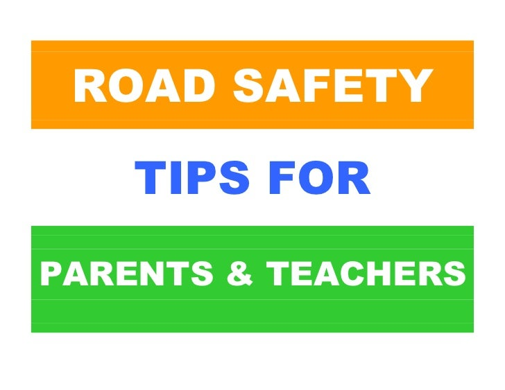 ROAD SAFETY      TIPS FOR PARENTS & TEACHERS