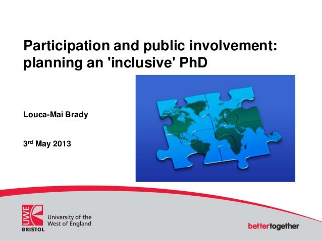 Participation and public involvement:planning an inclusive PhDLouca-Mai Brady3rd May 2013