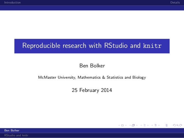 Introduction  Details  Reproducible research with RStudio and knitr Ben Bolker McMaster University, Mathematics & Statisti...