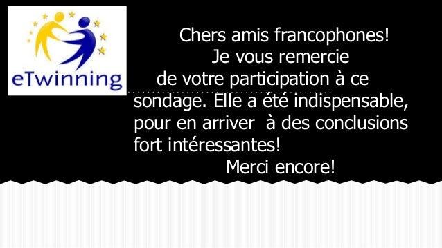 Chers amis francophones! Je vous remercie de votre participation à ce sondage. Elle a été indispensable, pour en arriver à...