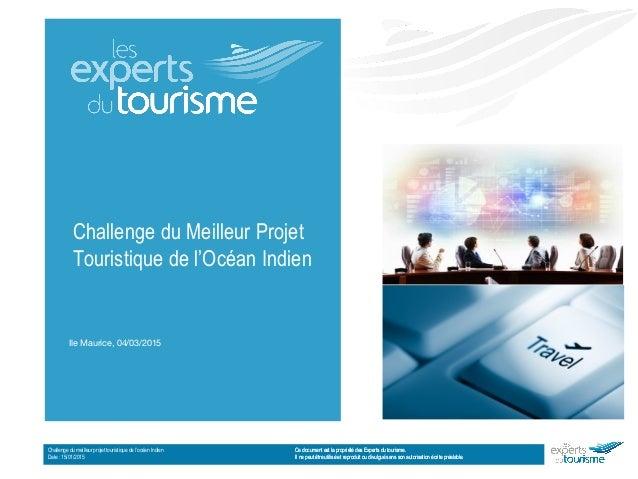 Ce document est la propriété des Experts du tourisme. Il ne peut être utilisé et reproduit ou divulgué sans son autorisati...