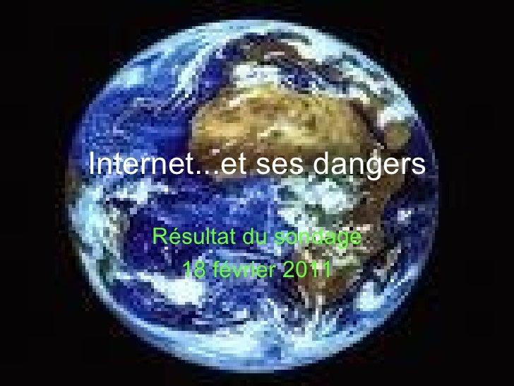 Internet...et ses dangers Résultat du sondage 18 février 2011