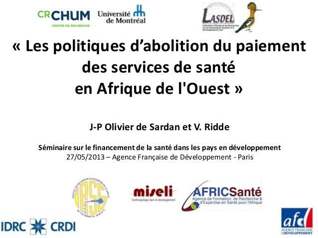 « Les politiques d'abolition du paiementdes services de santéen Afrique de lOuest »J-P Olivier de Sardan et V. RiddeSémina...
