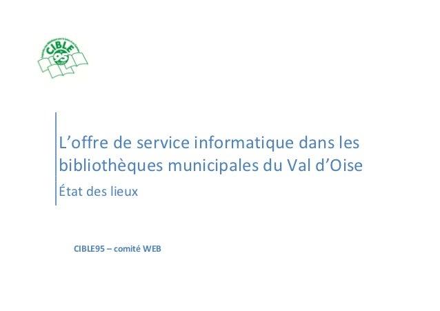 L'offre de service informatique dans lesbibliothèques municipales du Val d'OiseÉtat des lieux  CIBLE95 – comité WEB