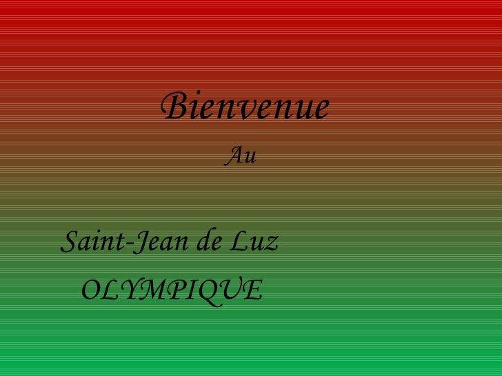 Bienvenue Au  Saint-Jean de Luz OLYMPIQUE