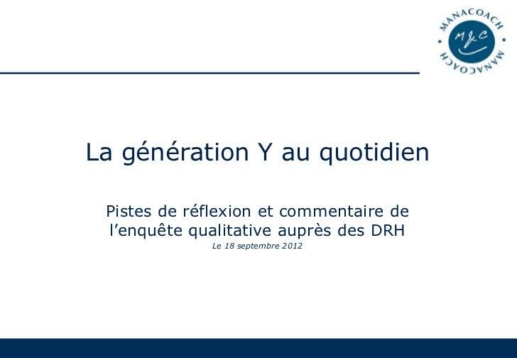 La génération Y au quotidien Pistes de réflexion et commentaire de l'enquête qualitative auprès des DRH             Le 18 ...