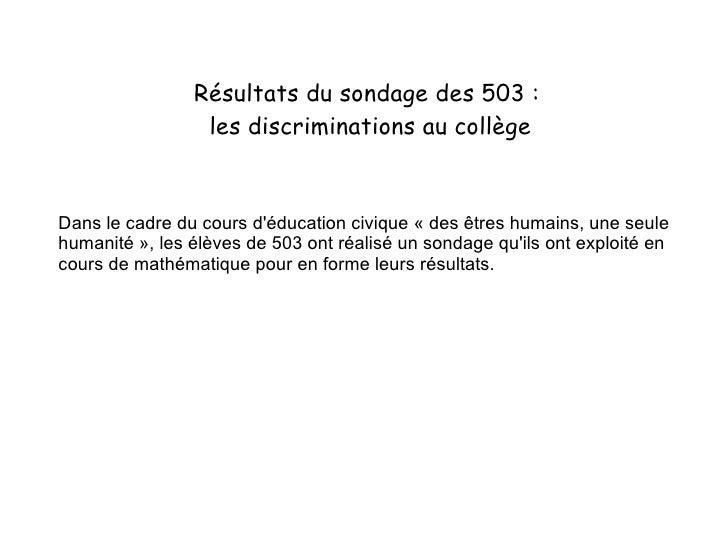 Résultats du sondage des 503 :  les discriminations au collège Dans le cadre du cours d'éducation civique «des êtres huma...