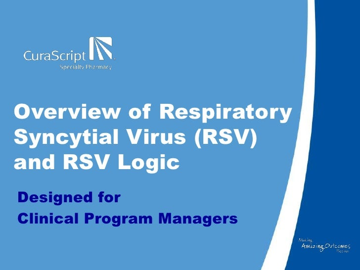 Overview of Respiratory Syncytial Virus (RSV) and RSV Logic<br />Designed for <br />Clinical Program Managers<br />