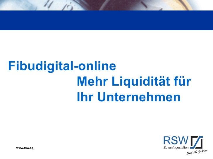 Fibudigital-online            Mehr Liquidität für            Ihr Unternehmen www.rsw.ag