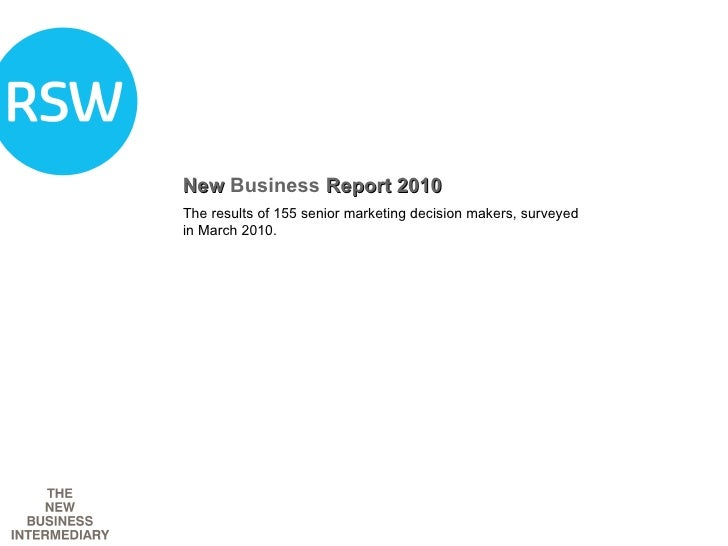 New  Business  Report 2010 The results of 155 senior marketing decision makers, surveyed in March 2010.