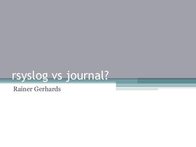 Rsyslog vs Systemd Journal Presentation