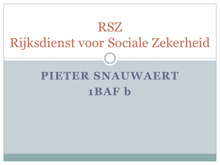 RSZ Rijksdienst voor Sociale Zekerheid       PIETER SNAUWAERT            1BAF b