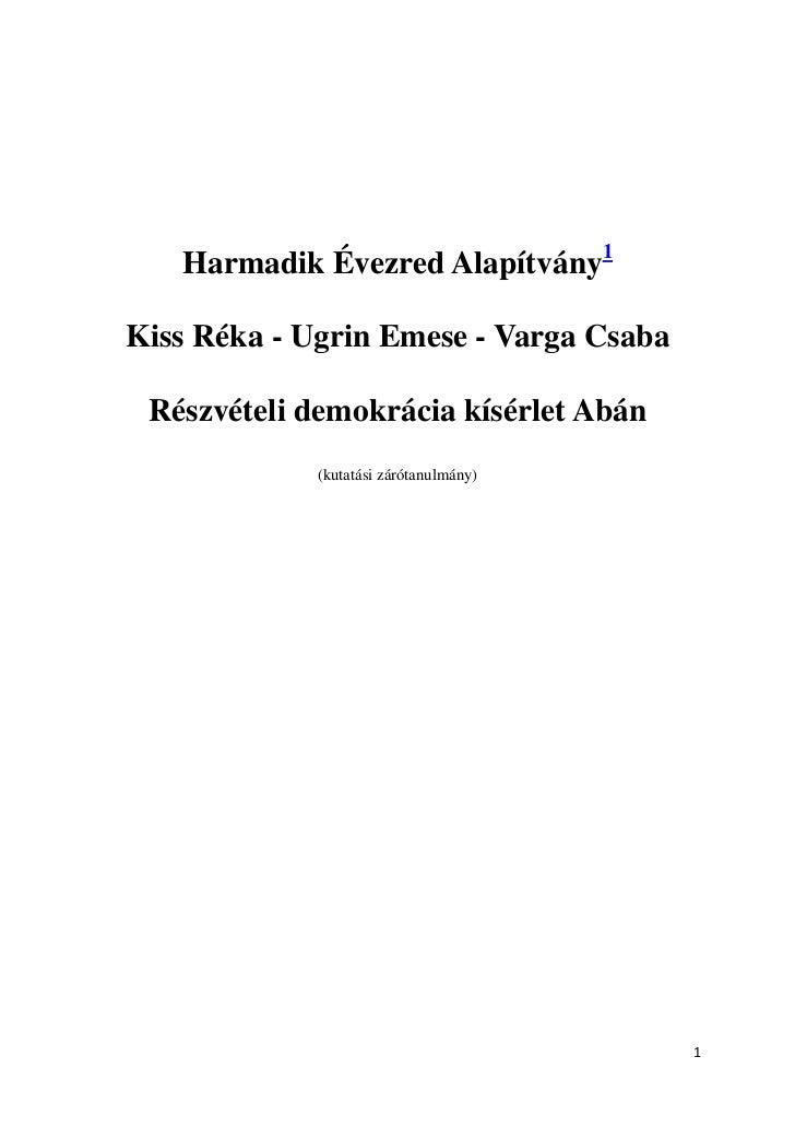 Harmadik Évezred Alapítvány1Kiss Réka - Ugrin Emese - Varga Csaba Részvételi demokrácia kísérlet Abán             (kutatás...