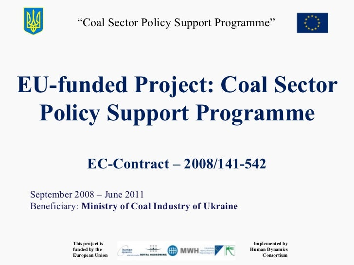 EU-funded Project: Coal Sector Policy Support Programme EC-Contract  – 2008/141-542 September  2008 –  June  201 1 Benefic...
