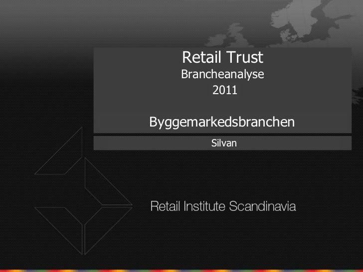 Retail Trust    Brancheanalyse         2011Byggemarkedsbranchen         Silvan