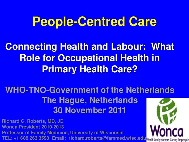 People-Centred Care Connecting Health and Labour: What   Role for Occupational Health in        Primary Health Care? WHO-T...