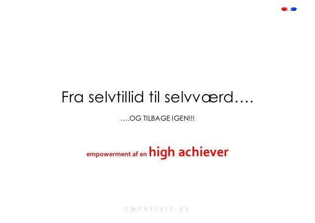Fra selvtillid til selvværd….                 ….OG TILBAGE IGEN!!!                             high achiever    empowe...