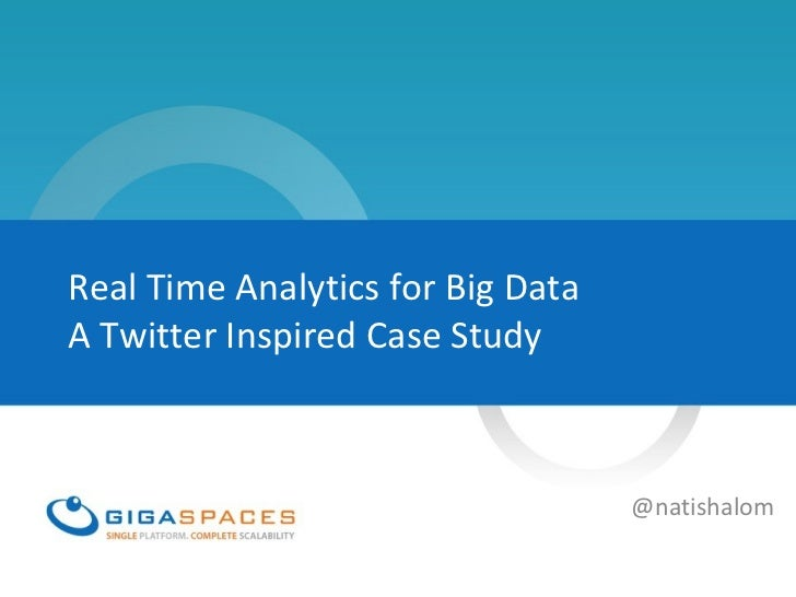 Real Time Analytics for Big Data a Twiiter Case Study