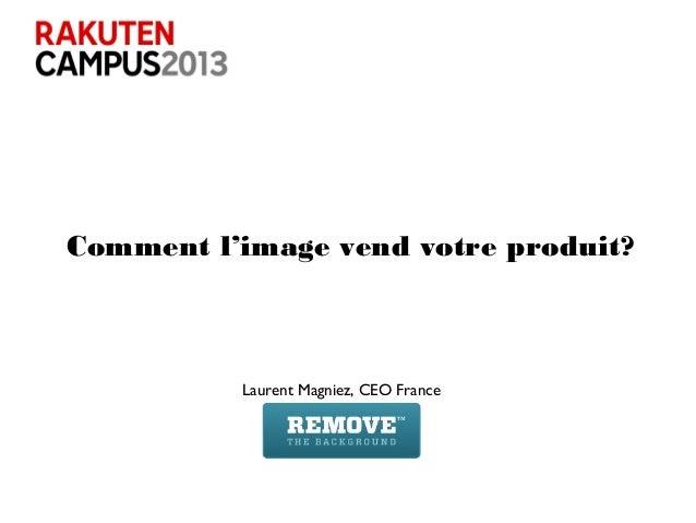 Comment l'image vend votre produit?Laurent Magniez, CEO France
