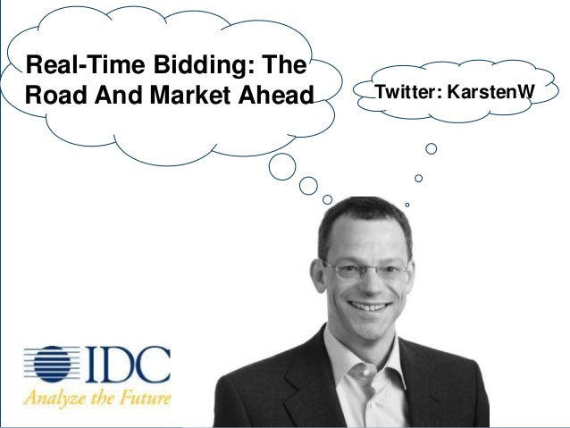 Real-Time Bidding: TheRoad And Market Ahead                                                   Twitter: KarstenW           ...