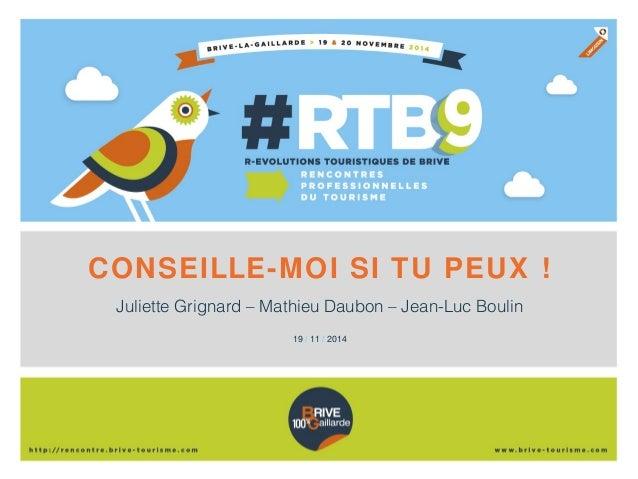 CONSEILLE-MOI SI TU PEUX !  Juliette Grignard – Mathieu Daubon – Jean-Luc Boulin  19 / 11 / 2014