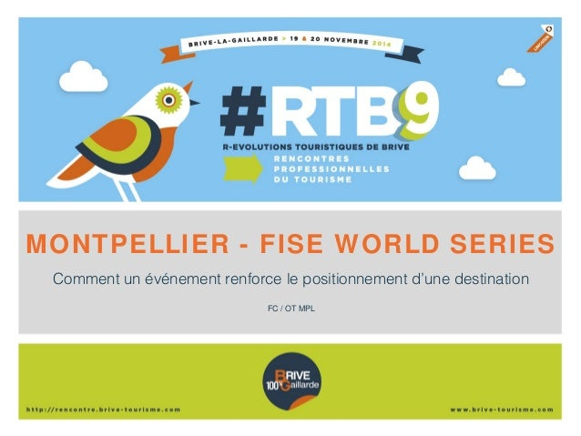 MONTPELLIER - FISE WORLD SERIES  Comment un événement renforce le positionnement d'une destination  FC / OT MPL