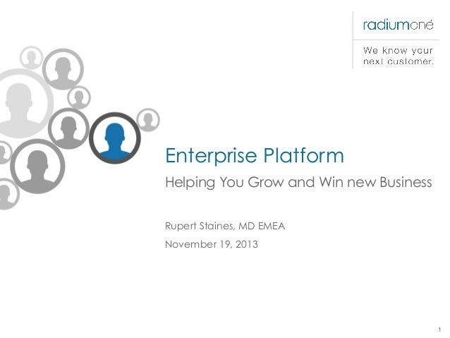 Enterprise Platform Helping You Grow and Win new Business Rupert Staines, MD EMEA November 19, 2013  1