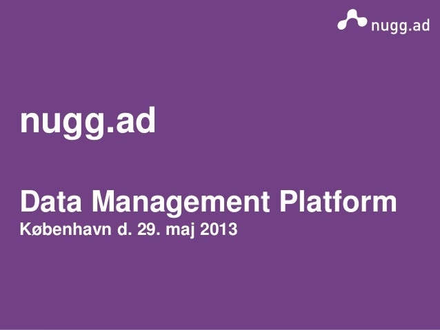 nugg.ad is a company ofDeutsche Post DHLnugg.adData Management PlatformKøbenhavn d. 29. maj 2013
