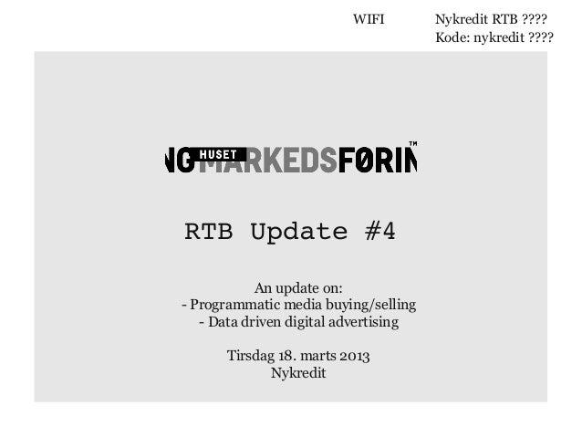 RTB Update #4 An update on: - Programmatic media buying/selling - Data driven digital advertising Tirsdag 18. marts 2013 N...
