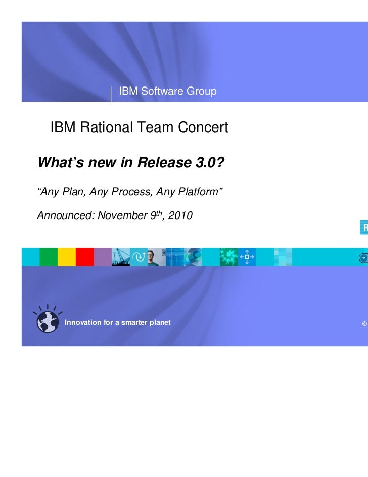 """®                    IBM Software Group  IBM Rational Team ConcertWhat's new in Release 3.0?""""Any Plan, Any Process, Any Pl..."""