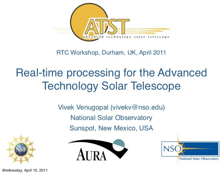 RTC Workshop, Durham, UK, April 2011       Real-time processing for the Advanced            Technology Solar Telescope    ...