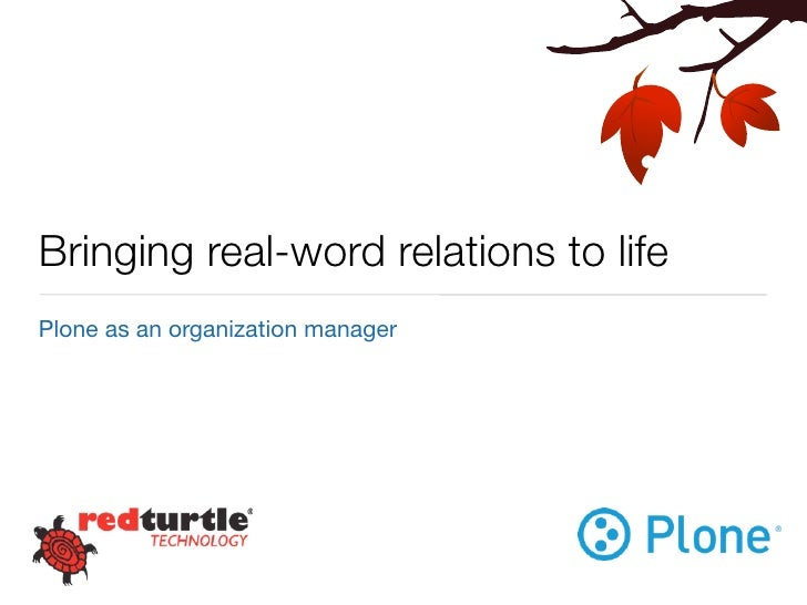 Bringing real-word relations to life Plone as an organization manager