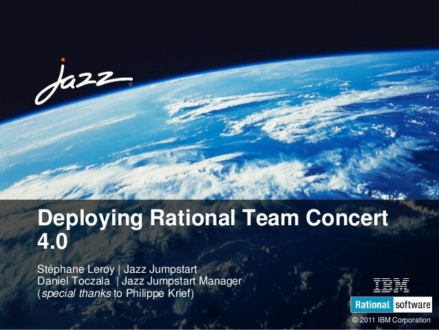 SDP19 © 2011 IBM Corporation Deploying Rational Team Concert 4.0 Stéphane Leroy | Jazz Jumpstart Daniel Toczala | Jazz Jum...