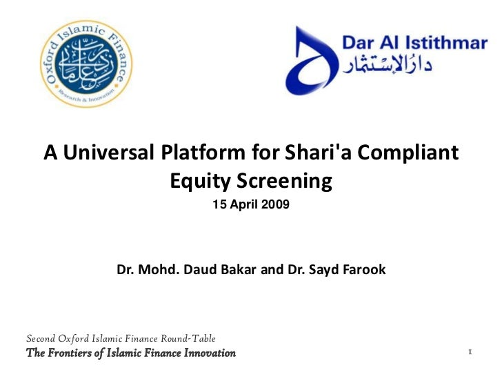 A Universal Platform for Shari'a Compliant Equity Screening<br />15 April 2009<br />Dr. Mohd. DaudBakar and Dr. Sayd Faroo...