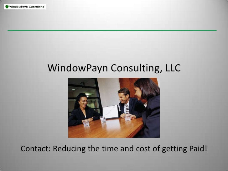 WindowPayn Consulting, LLCContact: Reducing the time and cost of getting Paid!<br />