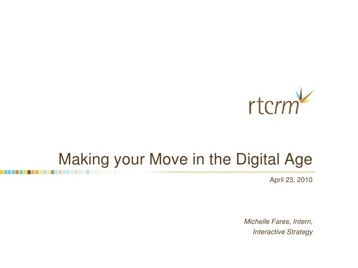 Making your Move in the Digital Age<br />April 23, 2010 <br />Michelle Fares, Intern,<br />Interactive Strategy<br />