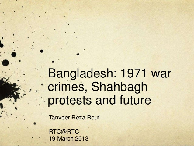 Bangladesh: 1971 war crimes, Shahbagh protests and future Tanveer Reza Rouf RTC@RTC 19 March 2013
