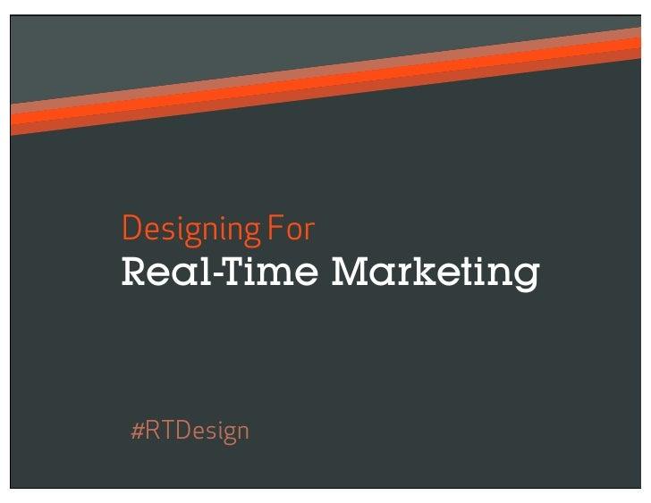 Designing ForReal-Time Marketing#RTDesign