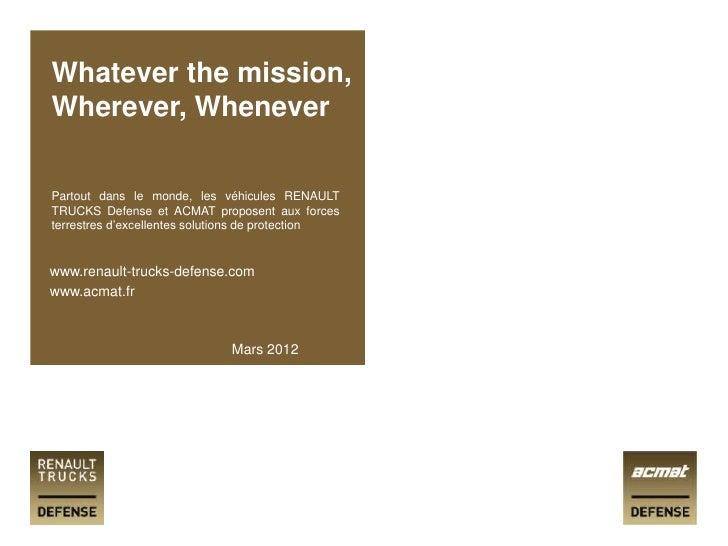 Whatever the mission,Wherever, WheneverPartout dans le monde, les véhicules RENAULTTRUCKS Defense et ACMAT proposent aux f...