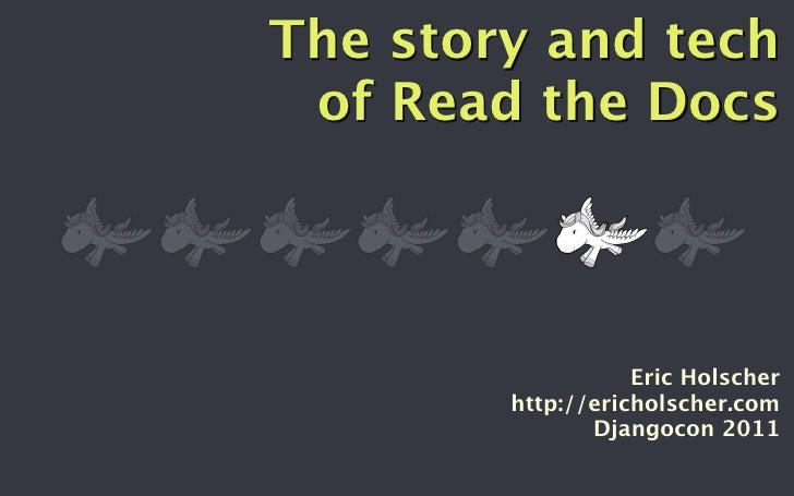 The story and tech of Read the Docs                   Eric Holscher        http://ericholscher.com               Djangocon...
