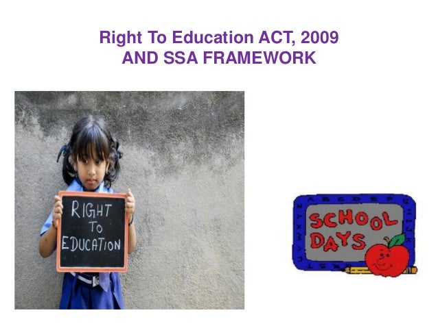 Right To Education ACT, 2009 AND SSA FRAMEWORK