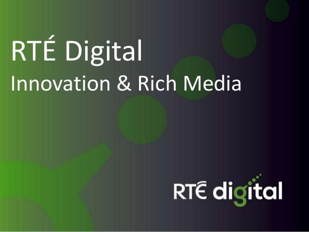 RTÉ DigitalInnovation & Rich Media