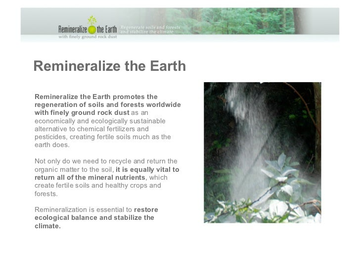 Remineralize the EarthRemineralize the Earth promotes theregeneration of soils and forests worldwidewith finely ground roc...