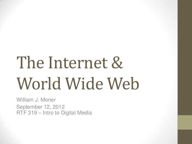 The Internet &World Wide WebWilliam J. MonerSeptember 12, 2012RTF 319 – Intro to Digital Media