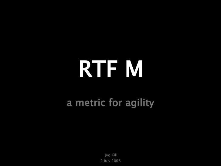 RTF M a metric for agility