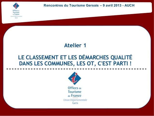 Rencontres du Tourisme Gersois – 9 avril 2013 - AUCH                   Atelier 1LE CLASSEMENT ET LES DÉMARCHES QUALITÉDANS...