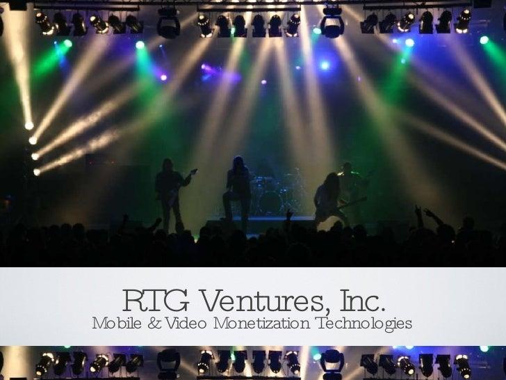 RTG Ventures, Inc. <ul><li>Mobile & Video Monetization Technologies </li></ul>