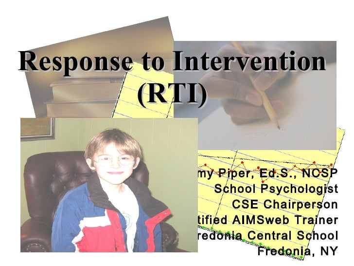 Response to Intervention         (RTI)               Amy Piper, Ed.S., NCSP                    School Psychologist        ...