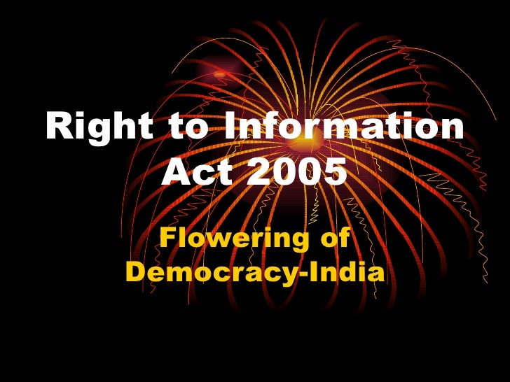 Right to Information Act 2005 Flowering of Democracy-India